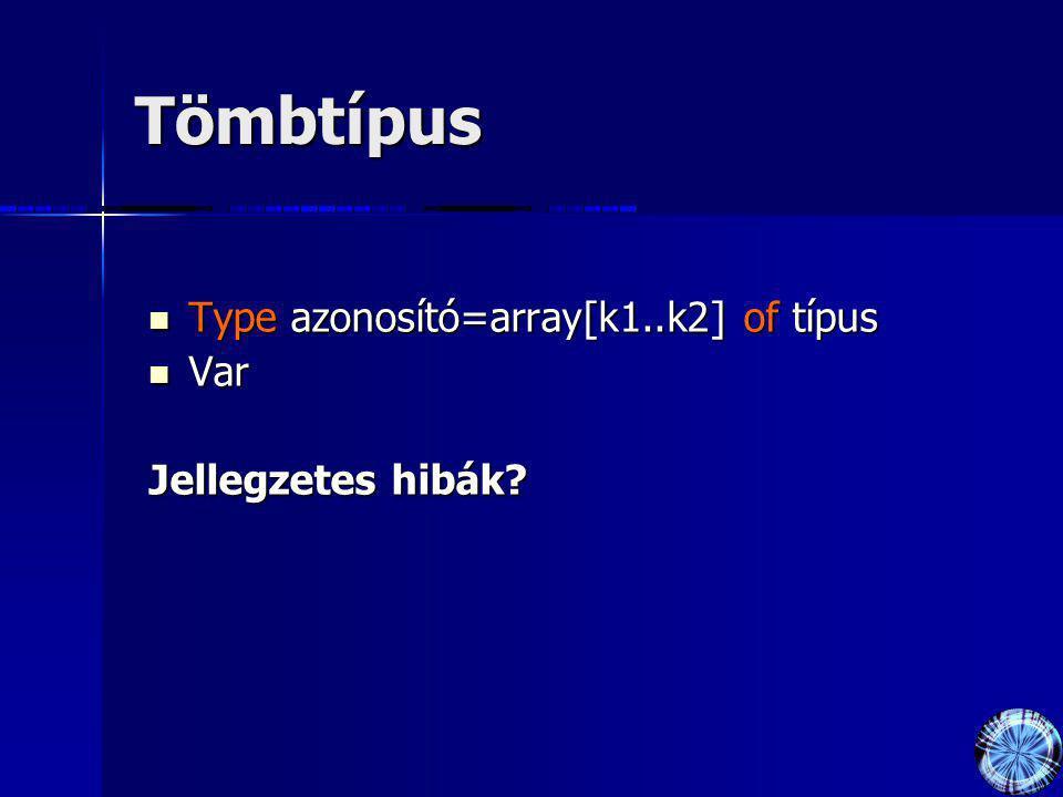 Tömbtípus Type azonosító=array[k1..k2] of típus Var Jellegzetes hibák